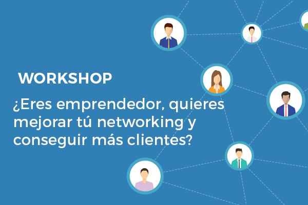 Workshop: ¿Eres emprendedor, quieres potenciar tu networking y conseguir más clientes?